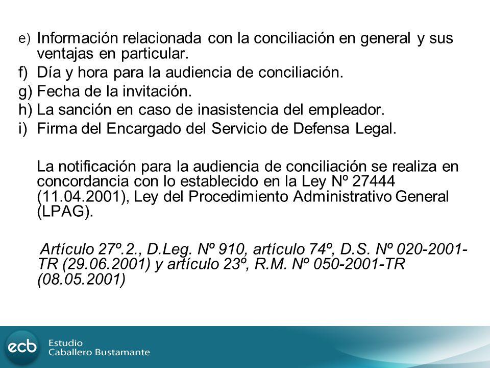 e) Información relacionada con la conciliación en general y sus ventajas en particular. f) Día y hora para la audiencia de conciliación. g) Fecha de l