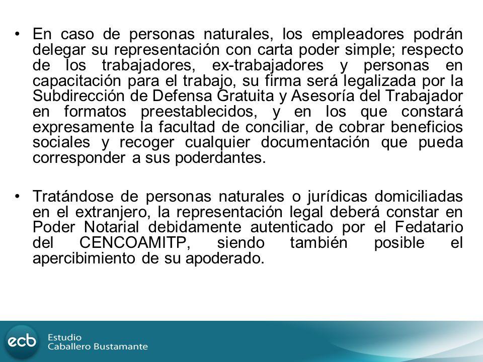 En caso de personas naturales, los empleadores podrán delegar su representación con carta poder simple; respecto de los trabajadores, ex-trabajadores