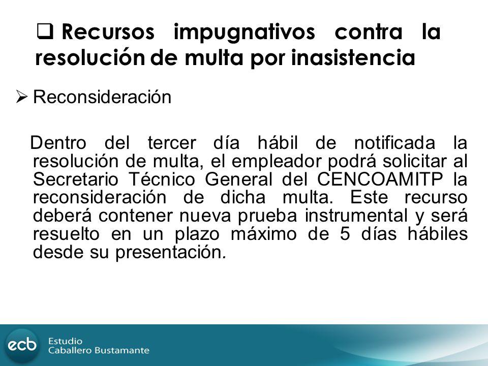 Reconsideración Dentro del tercer día hábil de notificada la resolución de multa, el empleador podrá solicitar al Secretario Técnico General del CENCO