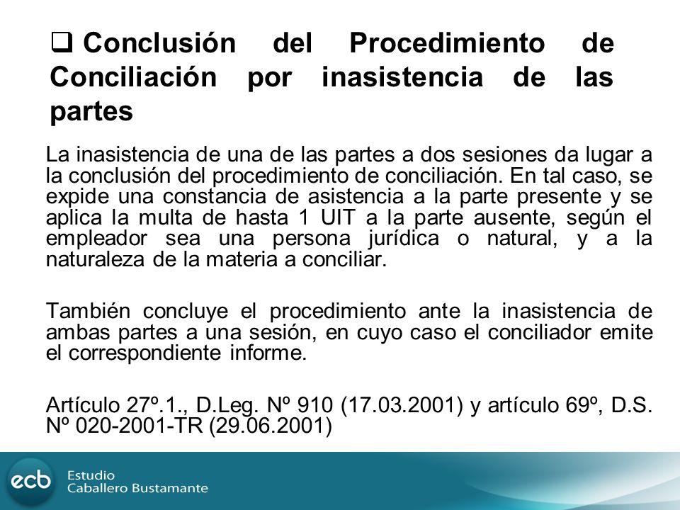 La inasistencia de una de las partes a dos sesiones da lugar a la conclusión del procedimiento de conciliación. En tal caso, se expide una constancia