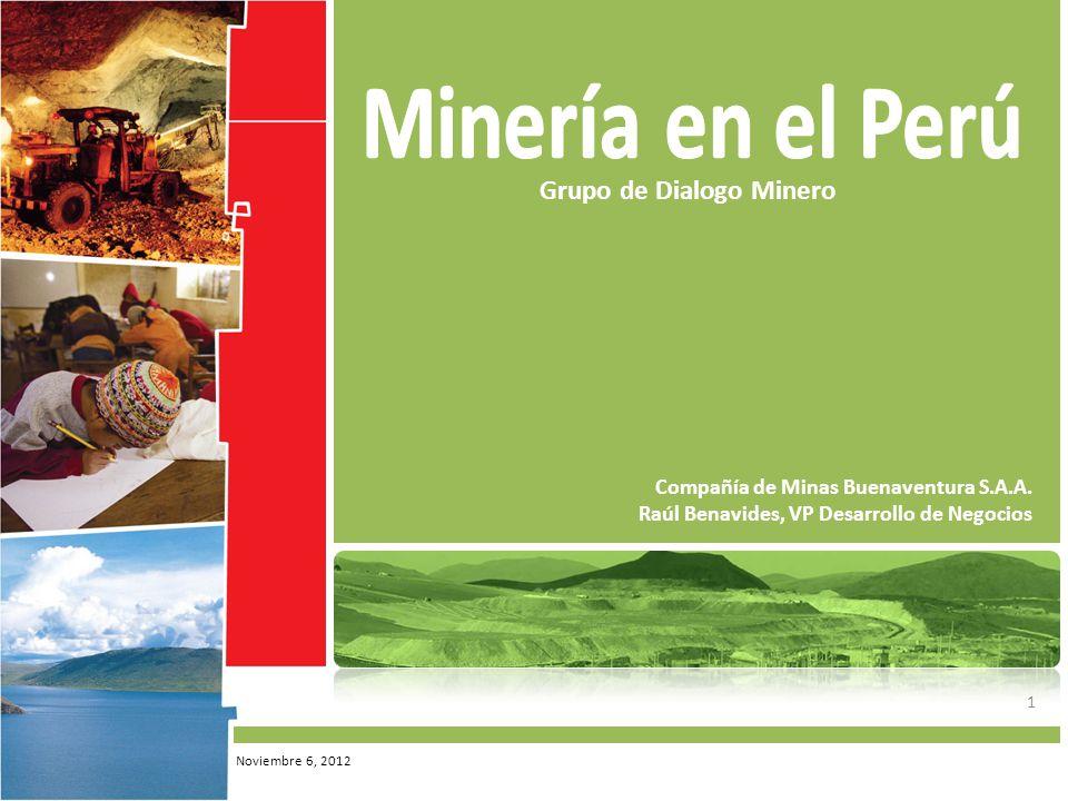 1 Grupo de Dialogo Minero Compañía de Minas Buenaventura S.A.A. Raúl Benavides, VP Desarrollo de Negocios Noviembre 6, 2012
