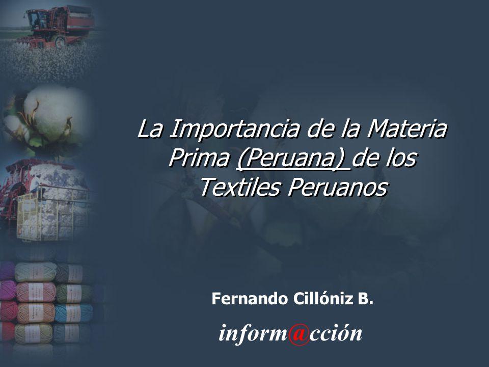 La Importancia de la Materia Prima (Peruana) de los Textiles Peruanos inform@cción Fernando Cillóniz B.