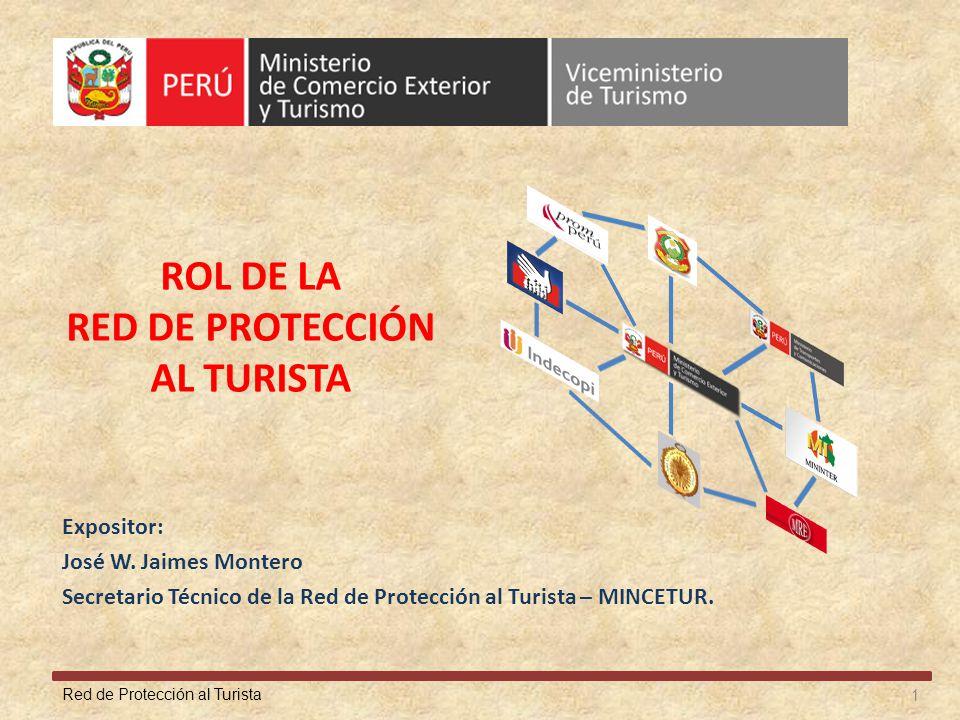 Red de Protección al Turista ROL DE LA RED DE PROTECCIÓN AL TURISTA Expositor: José W. Jaimes Montero Secretario Técnico de la Red de Protección al Tu
