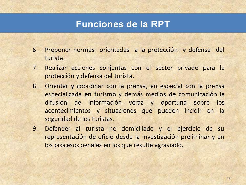 6.Proponer normas orientadas a la protección y defensa del turista. 7.Realizar acciones conjuntas con el sector privado para la protección y defensa d