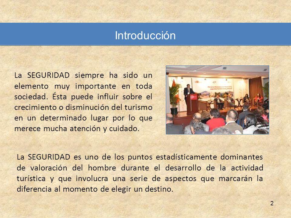 2 Introducción La SEGURIDAD siempre ha sido un elemento muy importante en toda sociedad. Ésta puede influir sobre el crecimiento o disminución del tur