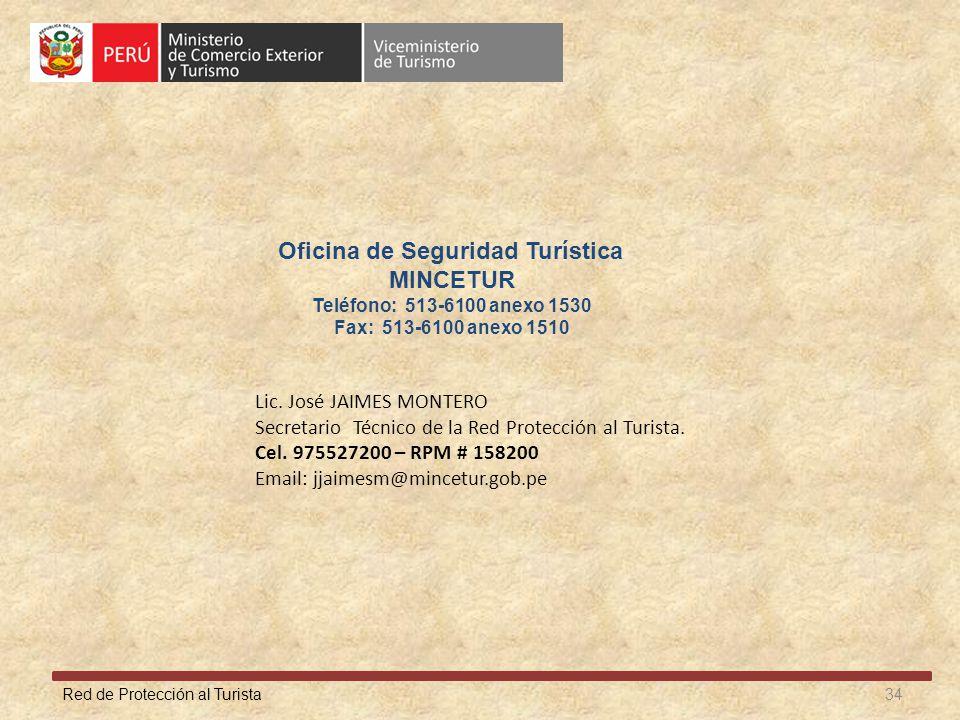 Red de Protección al Turista 34 Oficina de Seguridad Turística MINCETUR Teléfono: 513-6100 anexo 1530 Fax: 513-6100 anexo 1510 Lic. José JAIMES MONTER
