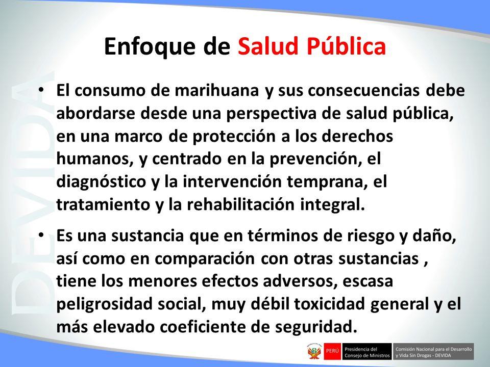 Enfoque de Salud Pública El consumo de marihuana y sus consecuencias debe abordarse desde una perspectiva de salud pública, en una marco de protección