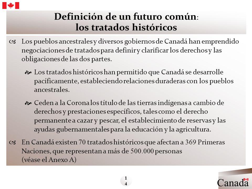 Definición de un futuro común : los tratados históricos Los pueblos ancestrales y diversos gobiernos de Canadá han emprendido negociaciones de tratado