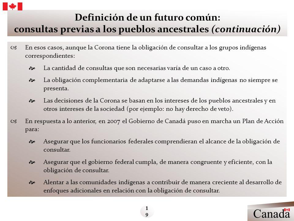 Definición de un futuro común: consultas previas a los pueblos ancestrales (continuación) En esos casos, aunque la Corona tiene la obligación de consu