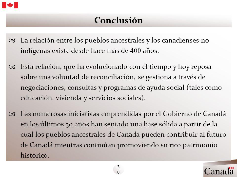 Conclusión La relación entre los pueblos ancestrales y los canadienses no indígenas existe desde hace más de 400 años. Esta relación, que ha evolucion