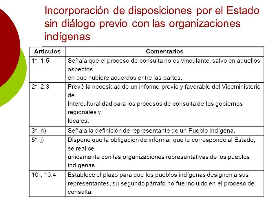 Incorporación de disposiciones por el Estado sin diálogo previo con las organizaciones indígenas ArtículosComentarios 1°, 1.5 Señala que el proceso de consulta no es vinculante, salvo en aquellos aspectos en que hubiere acuerdos entre las partes.