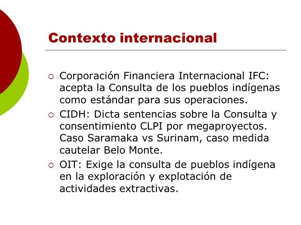 Contexto internacional Corporación Financiera Internacional IFC: acepta la Consulta de los pueblos indígenas como estándar para sus operaciones.
