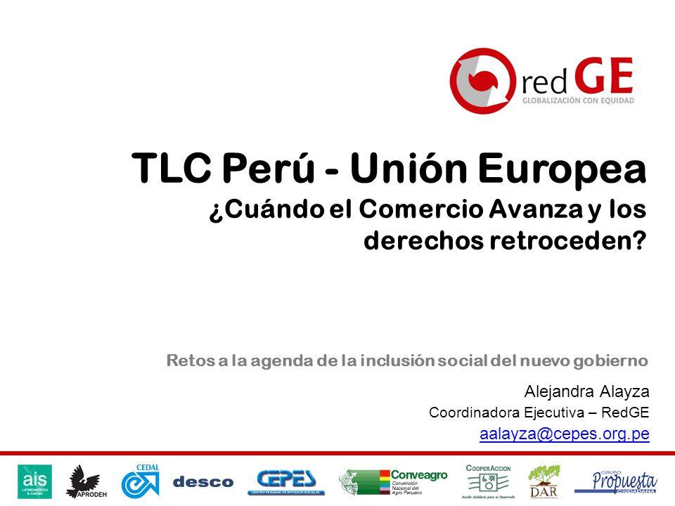 TLC Perú - Unión Europea ¿Cuándo el Comercio Avanza y los derechos retroceden? Retos a la agenda de la inclusión social del nuevo gobierno Alejandra A