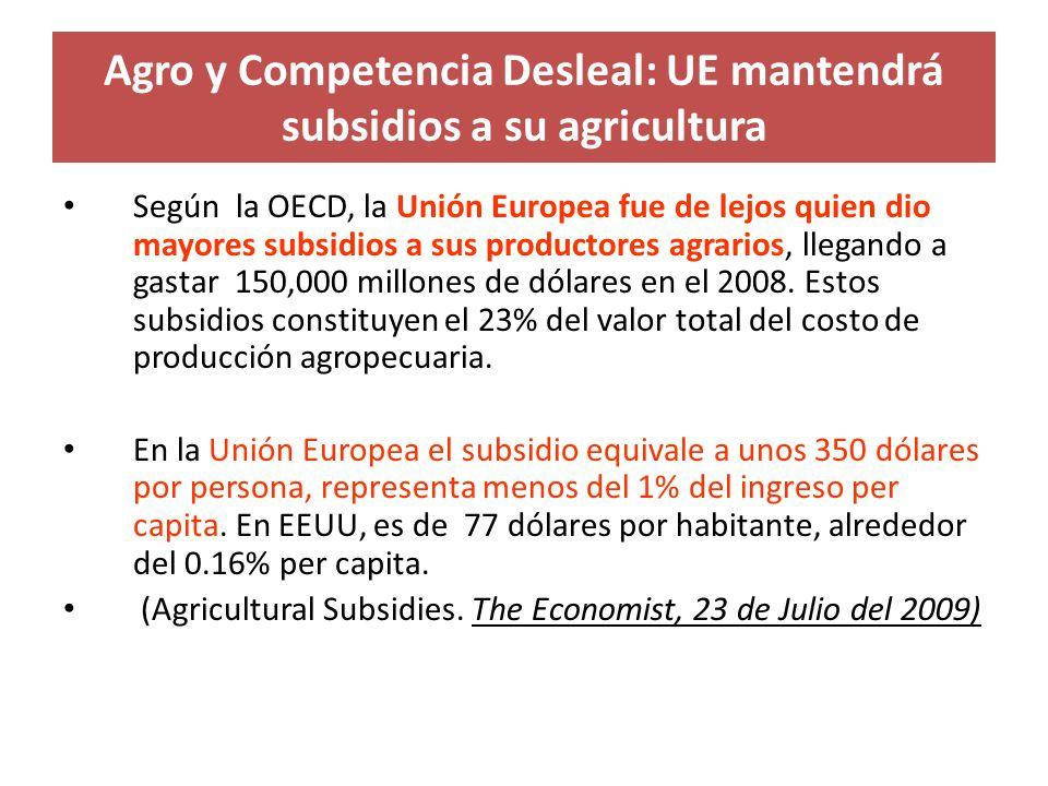 Agro y Competencia Desleal: UE mantendrá subsidios a su agricultura Según la OECD, la Unión Europea fue de lejos quien dio mayores subsidios a sus pro