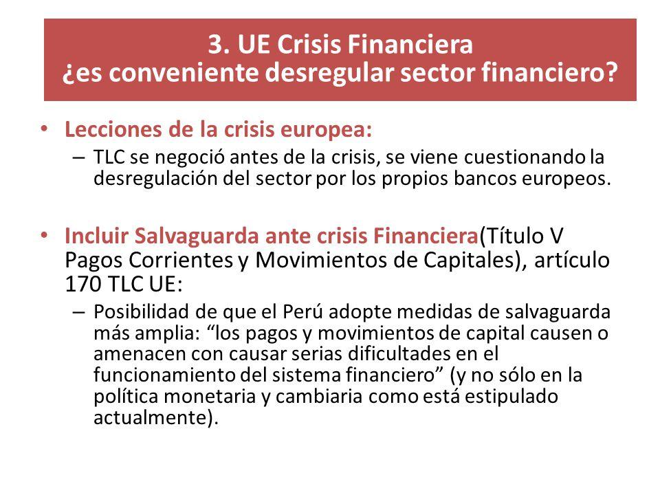 3. UE Crisis Financiera ¿es conveniente desregular sector financiero? Lecciones de la crisis europea: – TLC se negoció antes de la crisis, se viene cu