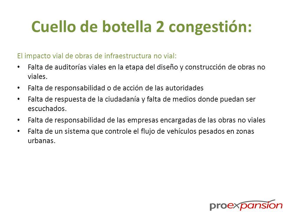 Cuello de botella 2 congestión: El impacto vial de obras de infraestructura no vial: Falta de auditorías viales en la etapa del diseño y construcción de obras no viales.