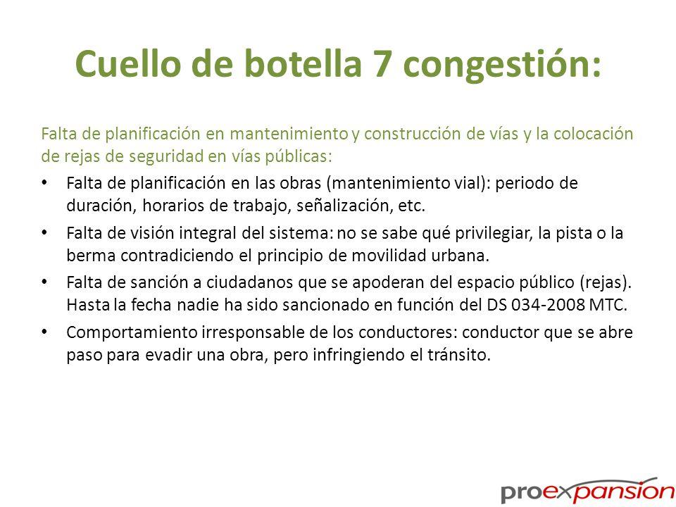 Cuello de botella 7 congestión: Falta de planificación en mantenimiento y construcción de vías y la colocación de rejas de seguridad en vías públicas: Falta de planificación en las obras (mantenimiento vial): periodo de duración, horarios de trabajo, señalización, etc.