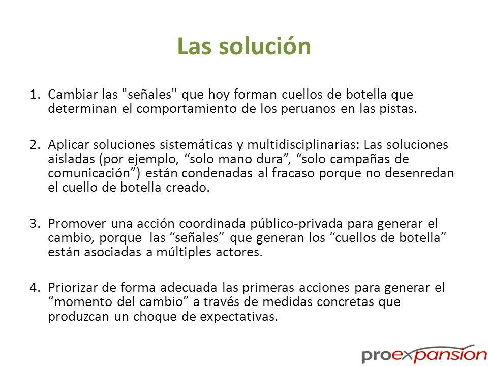 Las solución 1.Cambiar las señales que hoy forman cuellos de botella que determinan el comportamiento de los peruanos en las pistas.