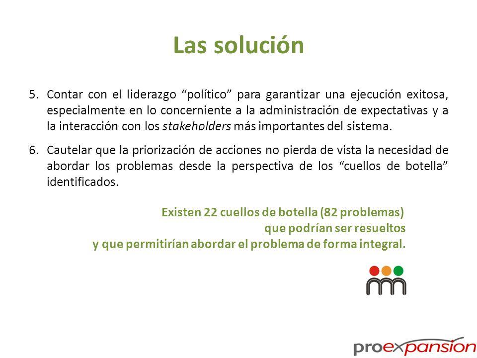 Las solución 5.Contar con el liderazgo político para garantizar una ejecución exitosa, especialmente en lo concerniente a la administración de expectativas y a la interacción con los stakeholders más importantes del sistema.