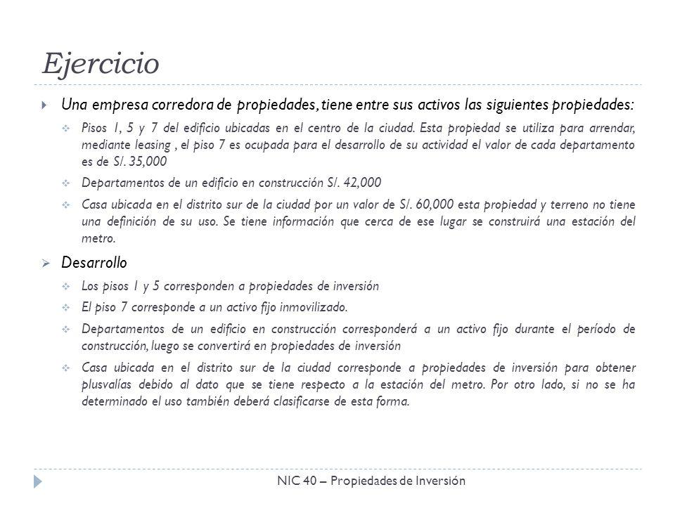 Ejercicio NIC 40 – Propiedades de Inversión Una empresa corredora de propiedades, tiene entre sus activos las siguientes propiedades: Pisos 1, 5 y 7 d