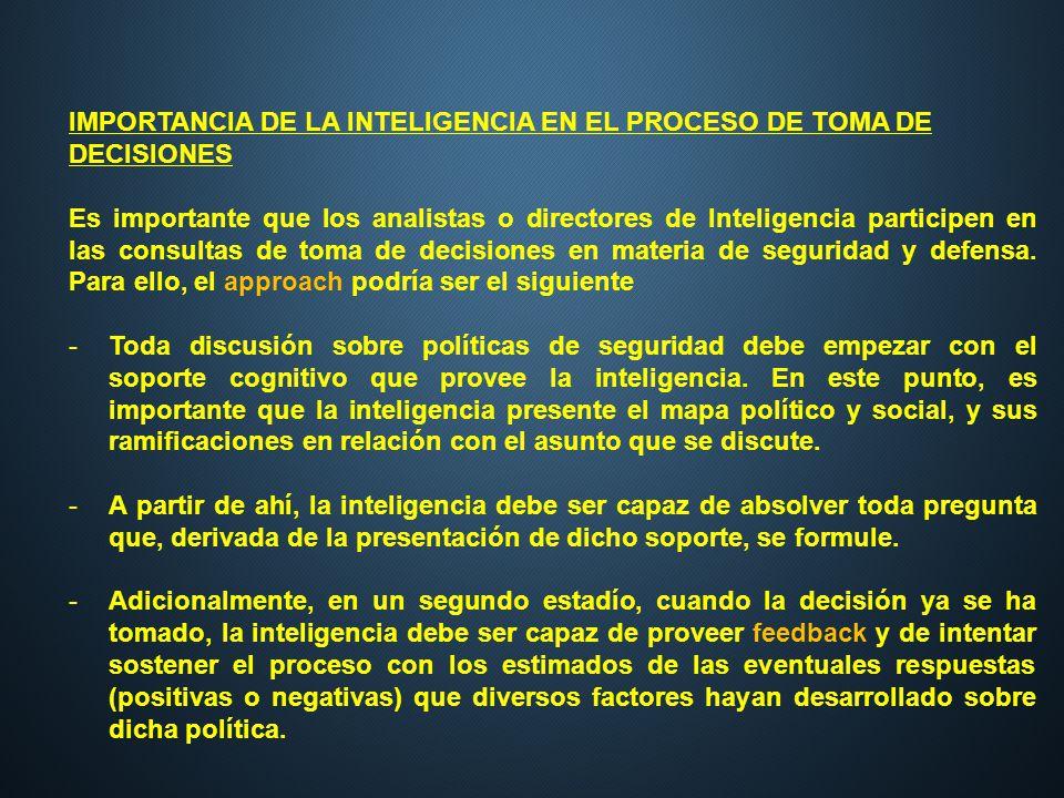 IMPORTANCIA DE LA INTELIGENCIA EN EL PROCESO DE TOMA DE DECISIONES Es importante que los analistas o directores de Inteligencia participen en las cons