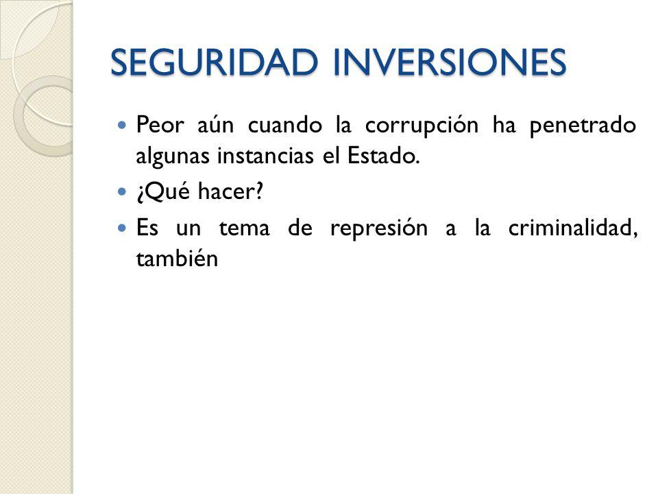 SEGURIDAD INVERSIONES Peor aún cuando la corrupción ha penetrado algunas instancias el Estado.