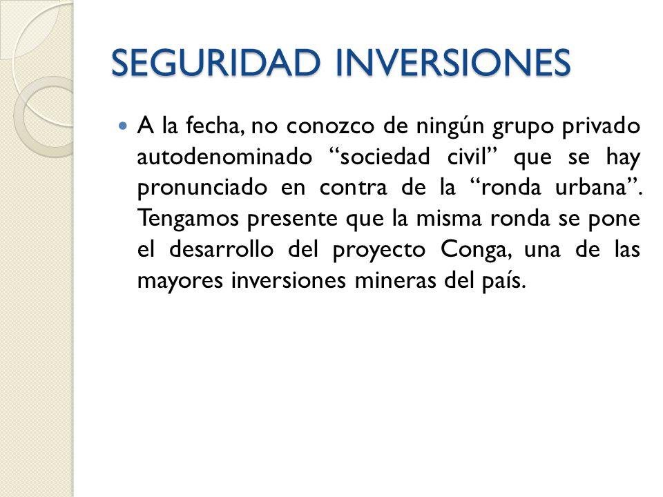 SEGURIDAD INVERSIONES A la fecha, no conozco de ningún grupo privado autodenominado sociedad civil que se hay pronunciado en contra de la ronda urbana.