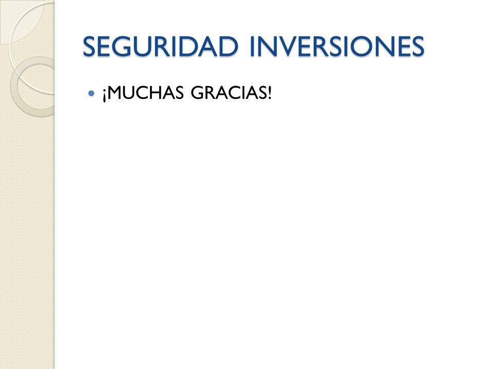 SEGURIDAD INVERSIONES ¡MUCHAS GRACIAS!