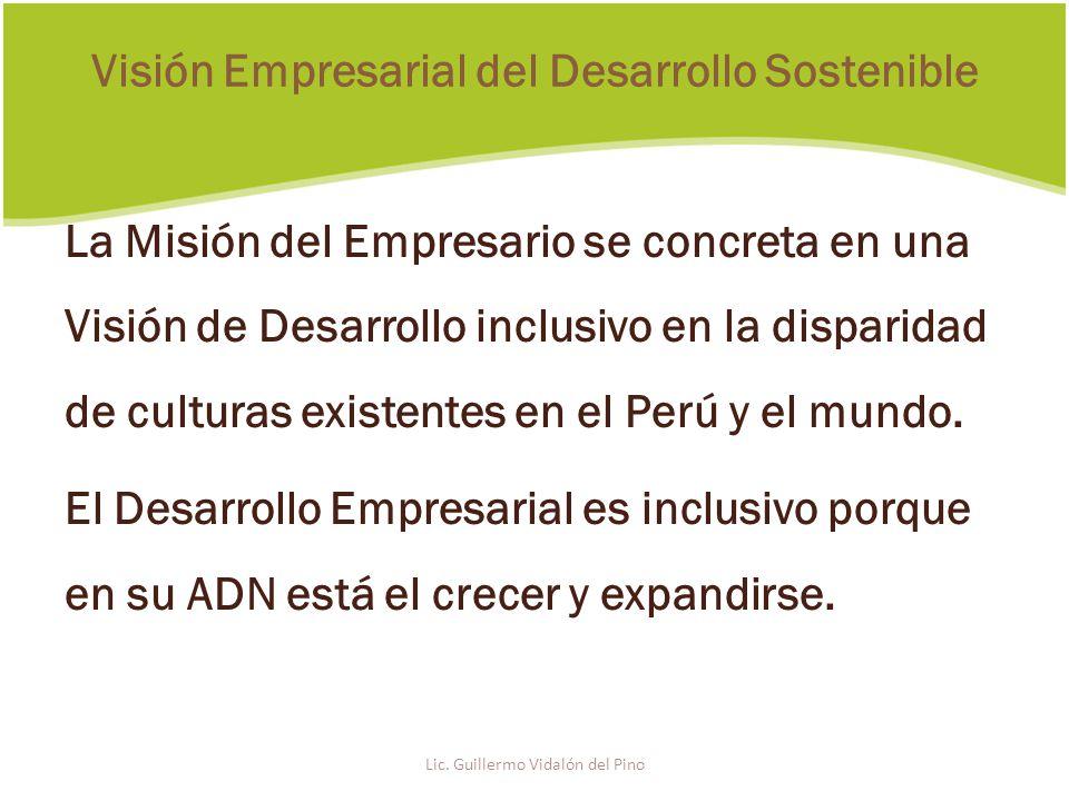 La Misión del Empresario se concreta en una Visión de Desarrollo inclusivo en la disparidad de culturas existentes en el Perú y el mundo.