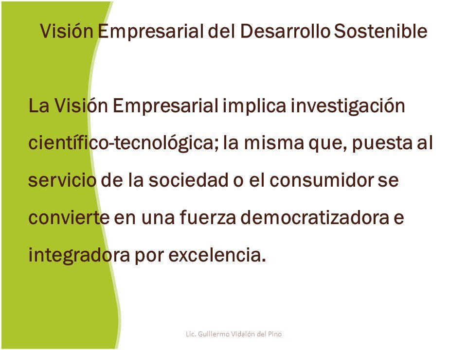 La Visión Empresarial implica investigación científico-tecnológica; la misma que, puesta al servicio de la sociedad o el consumidor se convierte en una fuerza democratizadora e integradora por excelencia.