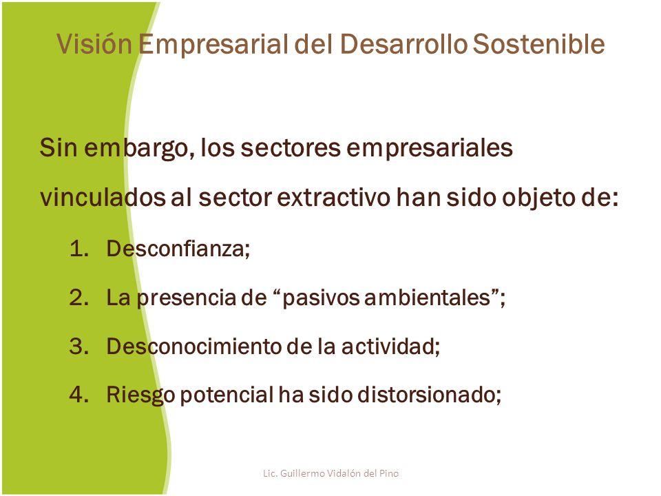 Sin embargo, los sectores empresariales vinculados al sector extractivo han sido objeto de: 1.Desconfianza; 2.La presencia de pasivos ambientales; 3.Desconocimiento de la actividad; 4.Riesgo potencial ha sido distorsionado; Lic.