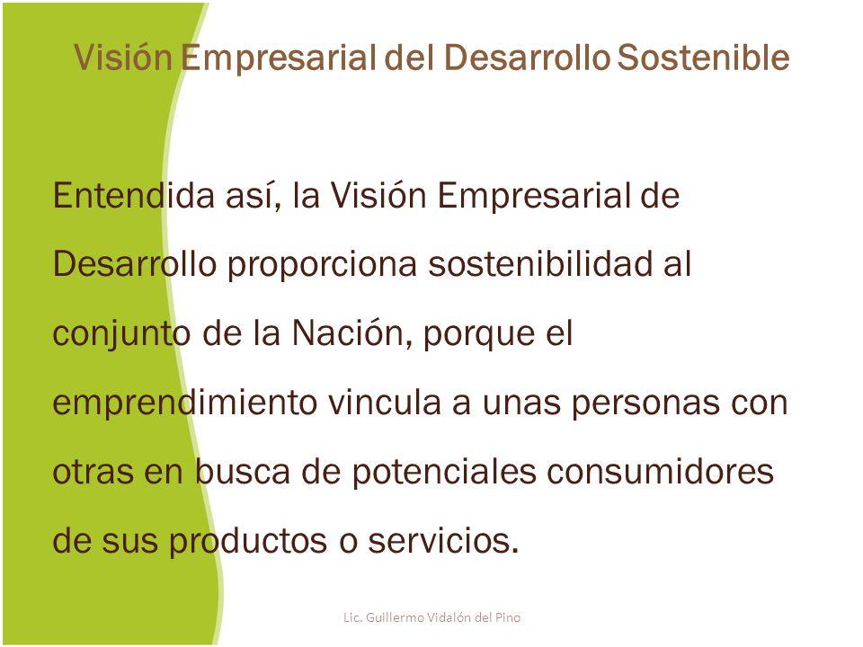 Entendida así, la Visión Empresarial de Desarrollo proporciona sostenibilidad al conjunto de la Nación, porque el emprendimiento vincula a unas personas con otras en busca de potenciales consumidores de sus productos o servicios.
