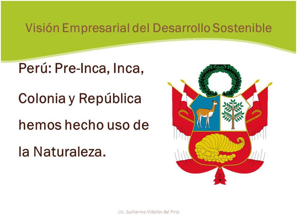 Perú: Pre-Inca, Inca, Colonia y República hemos hecho uso de la Naturaleza.