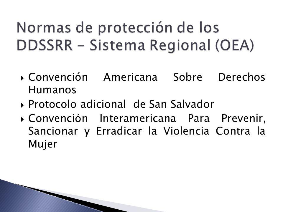 Convención Americana Sobre Derechos Humanos Protocolo adicional de San Salvador Convención Interamericana Para Prevenir, Sancionar y Erradicar la Violencia Contra la Mujer
