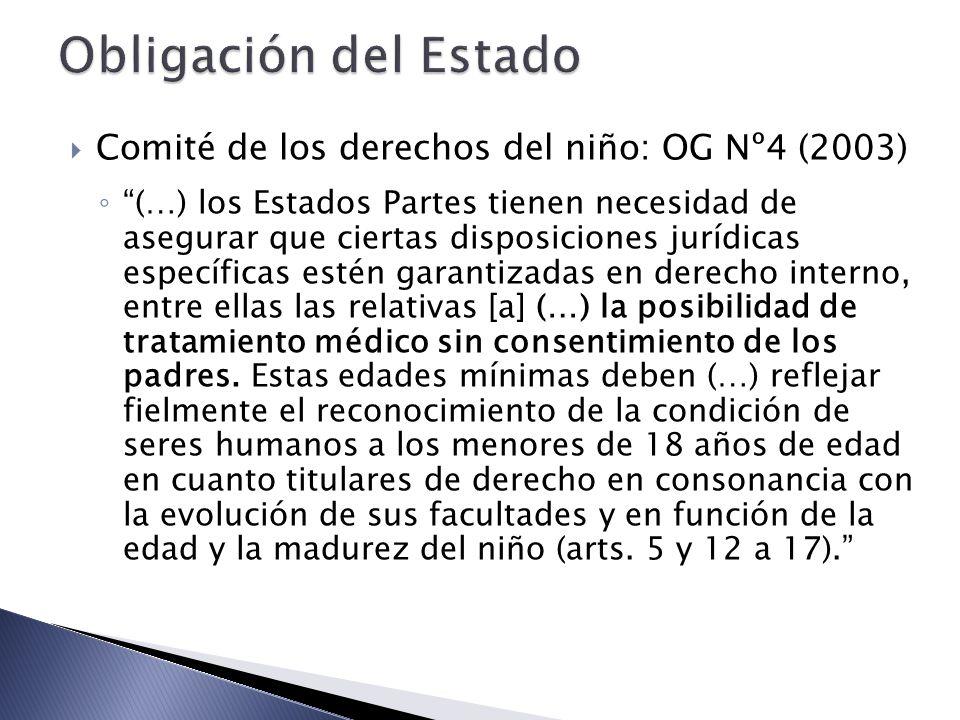 Comité de los derechos del niño: OG Nº4 (2003) (…) los Estados Partes tienen necesidad de asegurar que ciertas disposiciones jurídicas específicas estén garantizadas en derecho interno, entre ellas las relativas [a] (…) la posibilidad de tratamiento médico sin consentimiento de los padres.