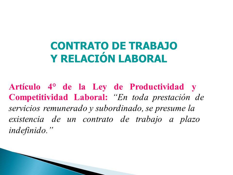 CONTRATO DE TRABAJO Y RELACIÓN LABORAL Artículo 4° de la Ley de Productividad y Competitividad Laboral: En toda prestación de servicios remunerado y s