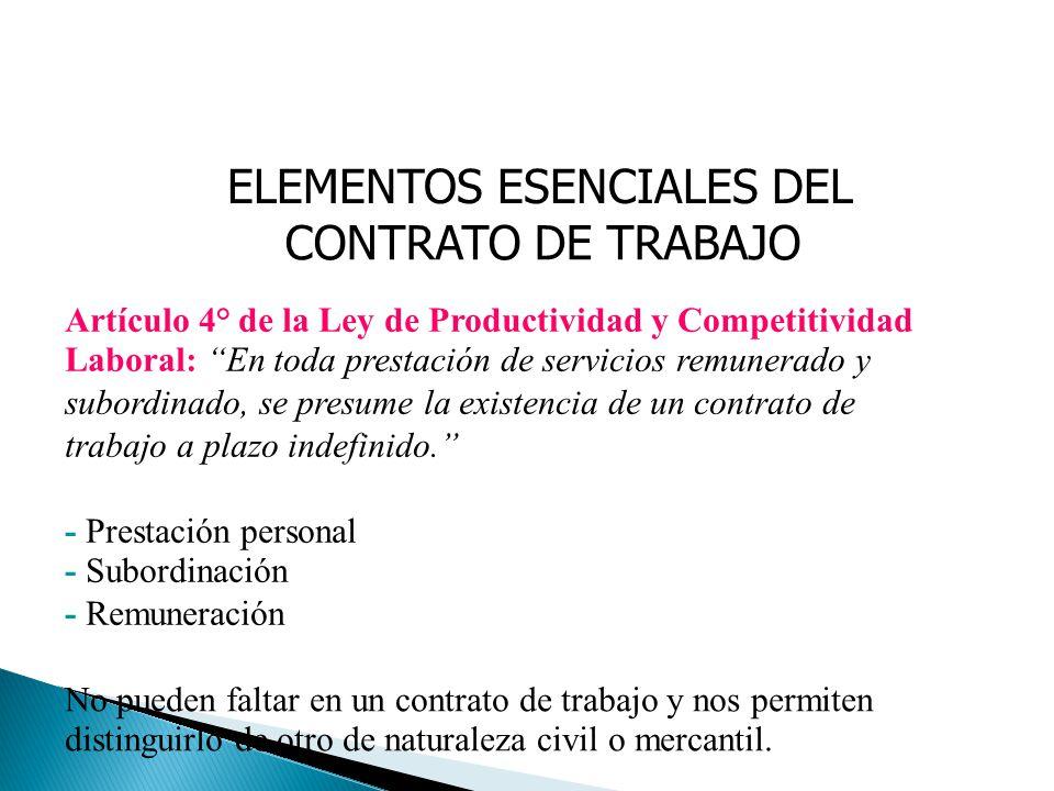 ELEMENTOS ESENCIALES DEL CONTRATO DE TRABAJO Artículo 4° de la Ley de Productividad y Competitividad Laboral: En toda prestación de servicios remunera