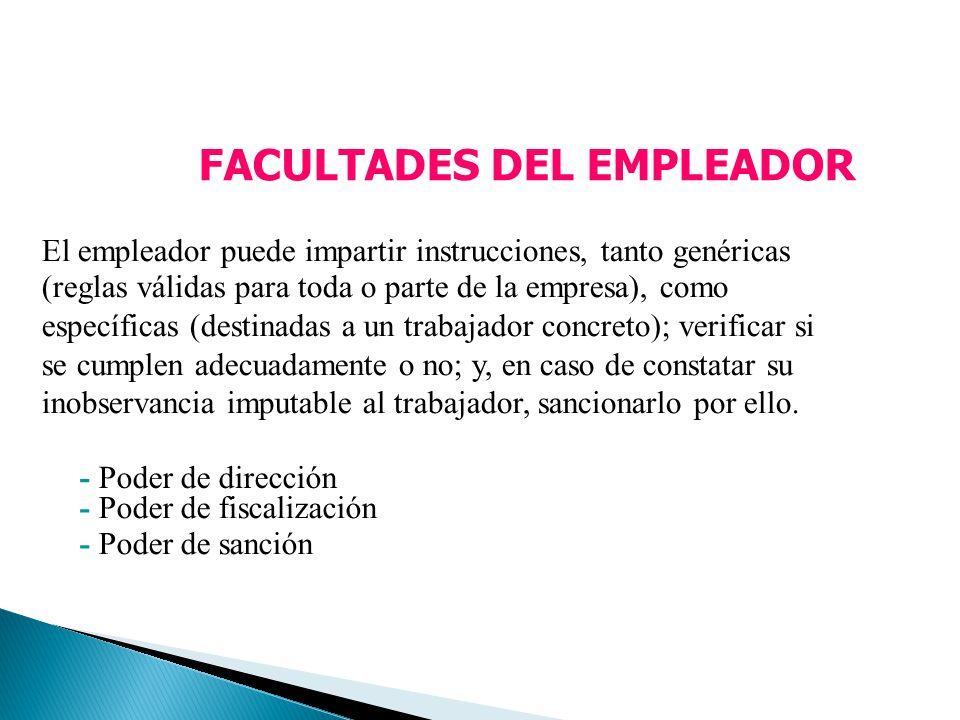 FACULTADES DEL EMPLEADOR El empleador puede impartir instrucciones, tanto genéricas (reglas válidas para toda o parte de la empresa), como específicas
