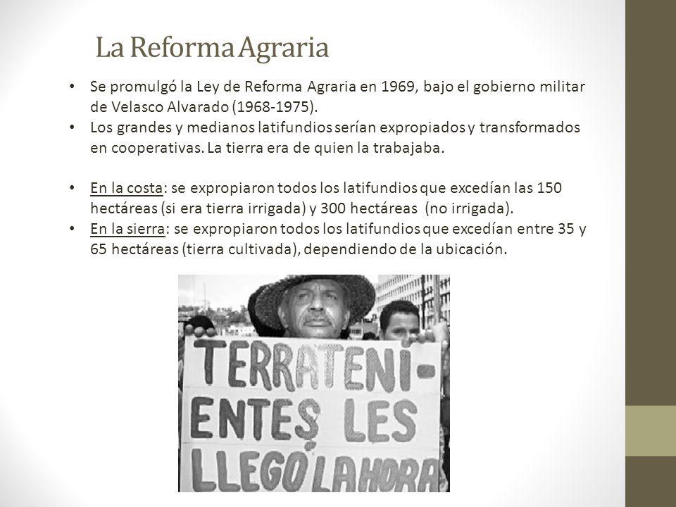 La Reforma Agraria Se promulgó la Ley de Reforma Agraria en 1969, bajo el gobierno militar de Velasco Alvarado (1968-1975). Los grandes y medianos lat