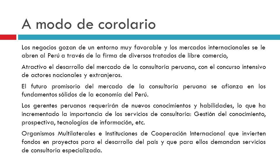 A modo de corolario Los negocios gozan de un entorno muy favorable y los mercados internacionales se le abren al Perú a través de la firma de diversos