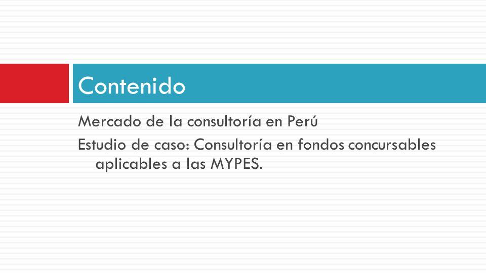 Mercado de la consultoría en Perú Estudio de caso: Consultoría en fondos concursables aplicables a las MYPES. Contenido