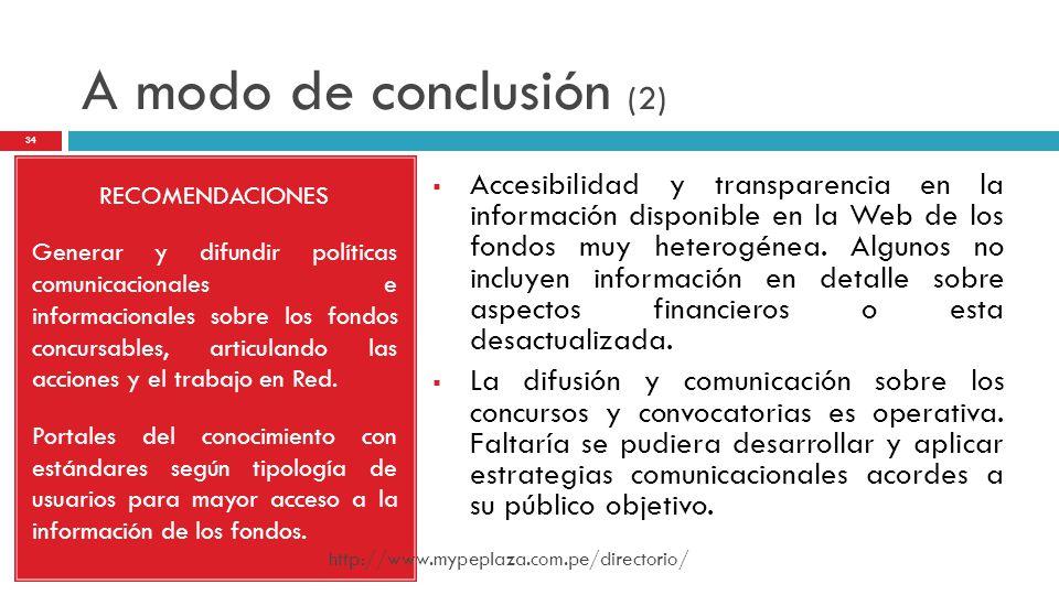A modo de conclusión (2) RECOMENDACIONES Generar y difundir políticas comunicacionales e informacionales sobre los fondos concursables, articulando la