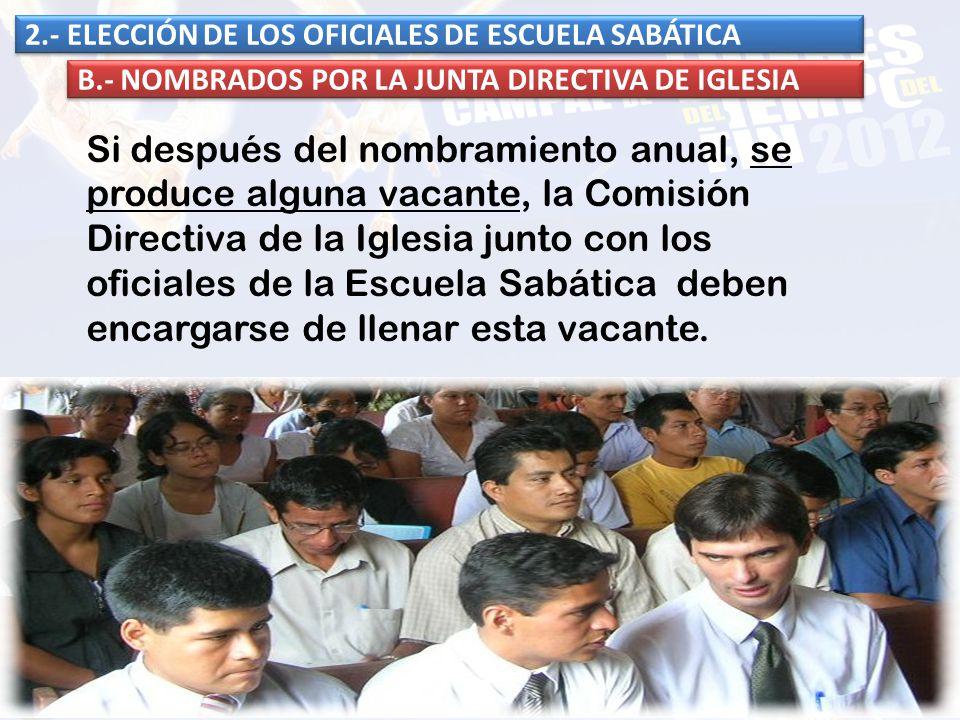 Si después del nombramiento anual, se produce alguna vacante, la Comisión Directiva de la Iglesia junto con los oficiales de la Escuela Sabática deben