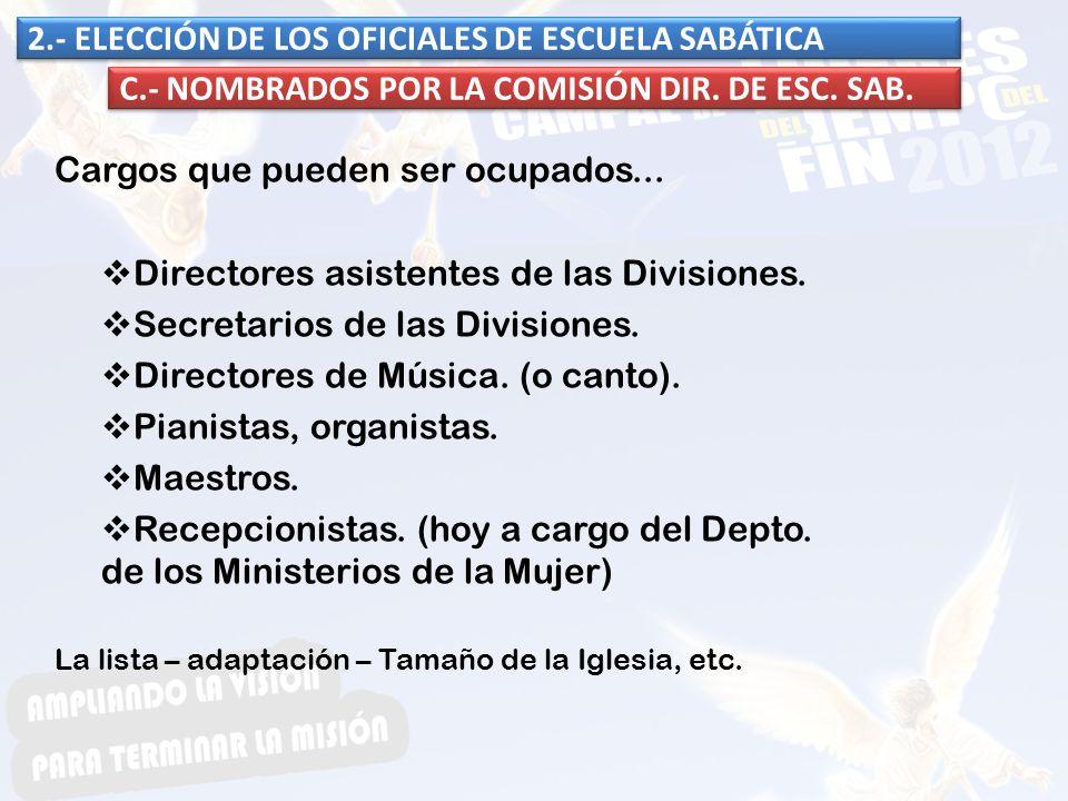 Cargos que pueden ser ocupados... Directores asistentes de las Divisiones. Secretarios de las Divisiones. Directores de Música. (o canto). Pianistas,