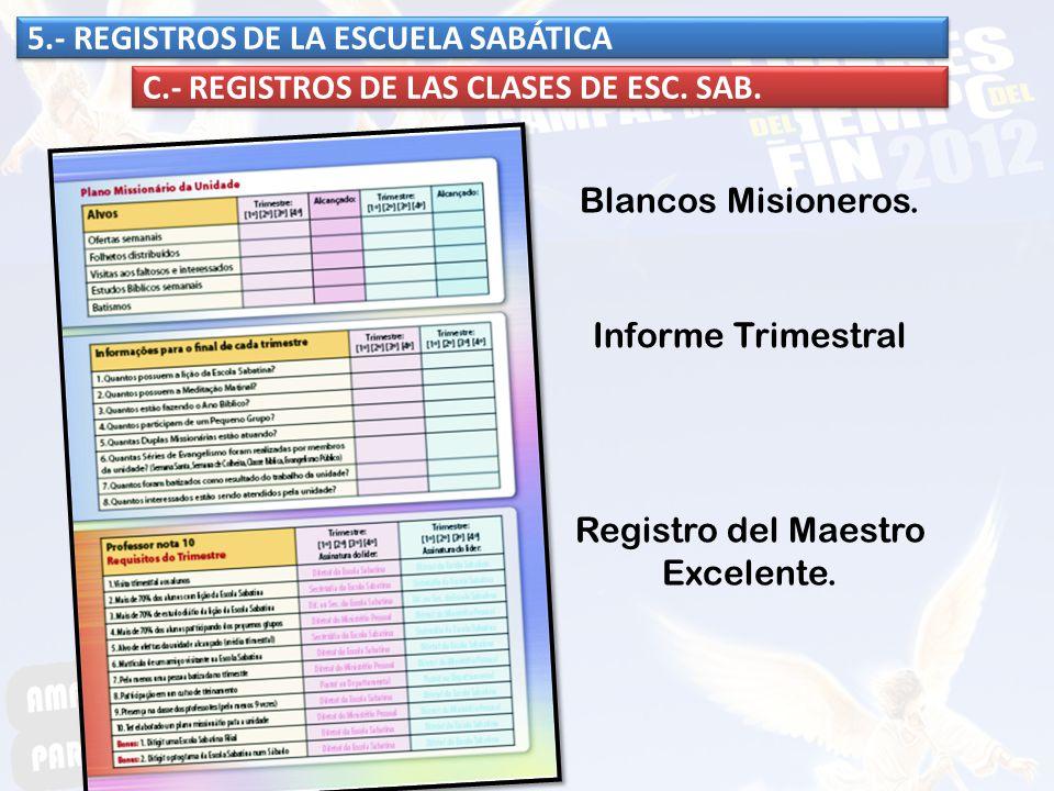 5.- REGISTROS DE LA ESCUELA SABÁTICA C.- REGISTROS DE LAS CLASES DE ESC. SAB. Blancos Misioneros. Registro del Maestro Excelente. Informe Trimestral