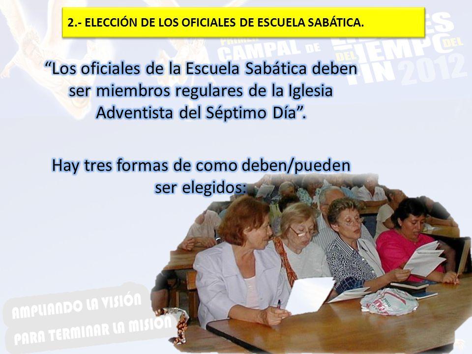 Los oficiales de la Escuela Sabática que son miembros de la Comisión Directiva de la Escuela Sabática son elegidos por la iglesia, siguiendo los procedimientos acostumbrados.