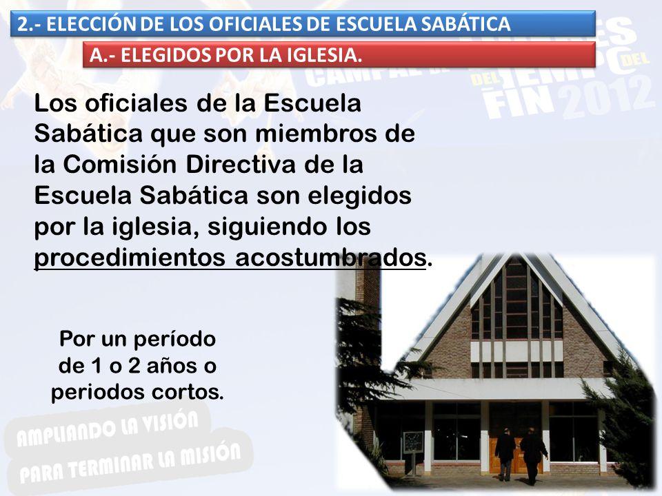 A.- ELEGIDOS POR LA IGLESIA.2.- ELECCIÓN DE LOS OFICIALES DE ESCUELA SABÁTICA.