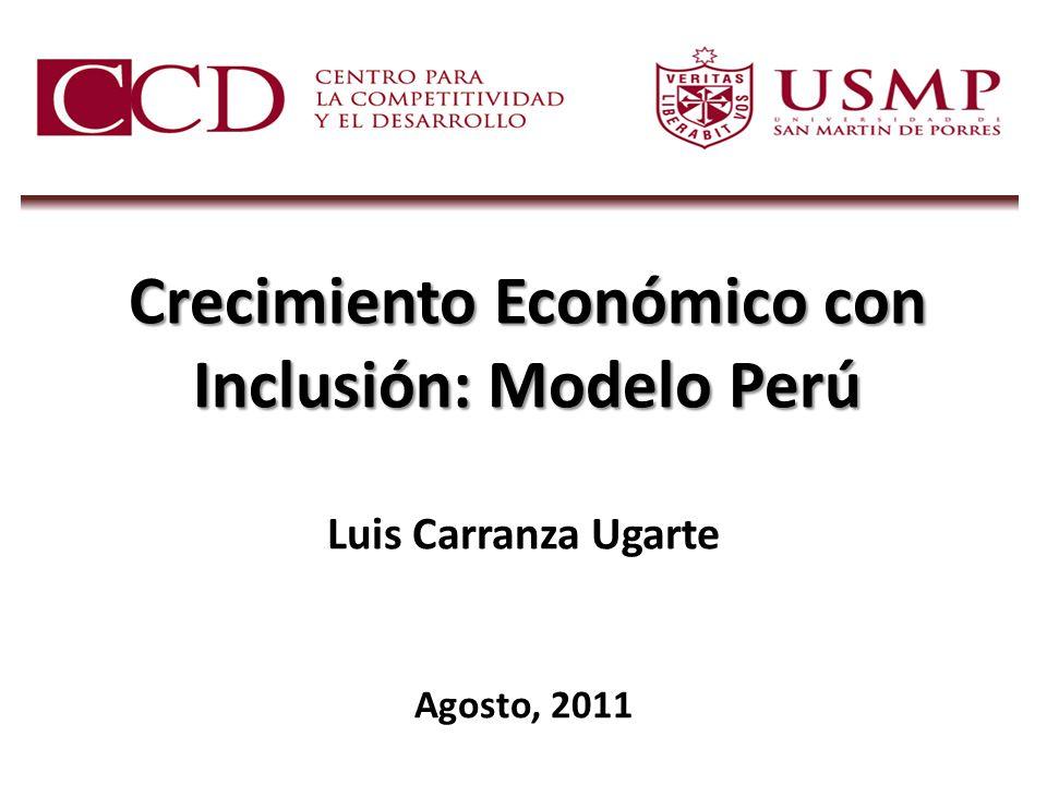 Crecimiento Económico con Inclusión: Modelo Perú Luis Carranza Ugarte Agosto, 2011