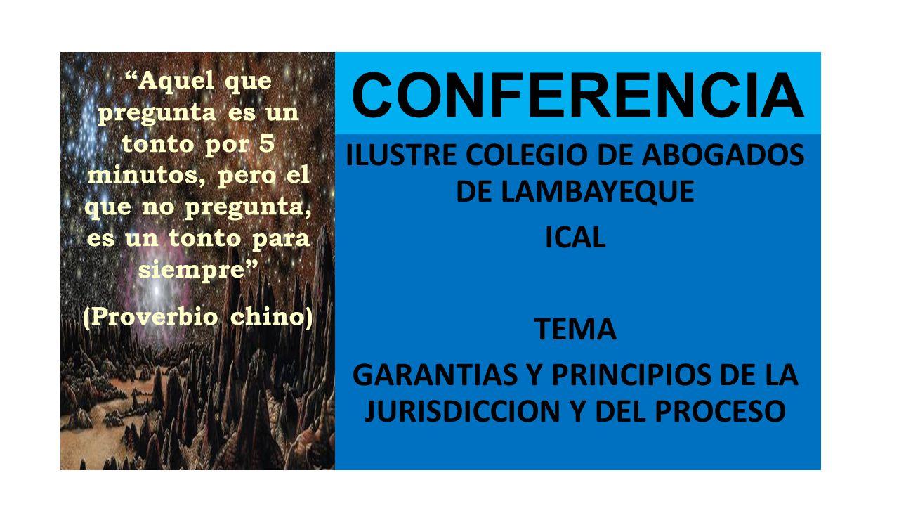 CONFERENCIA ILUSTRE COLEGIO DE ABOGADOS DE LAMBAYEQUE TEMA GARANTIAS Y PRINCIPIOS DE LA JURISDICCION Y DEL PROCESO