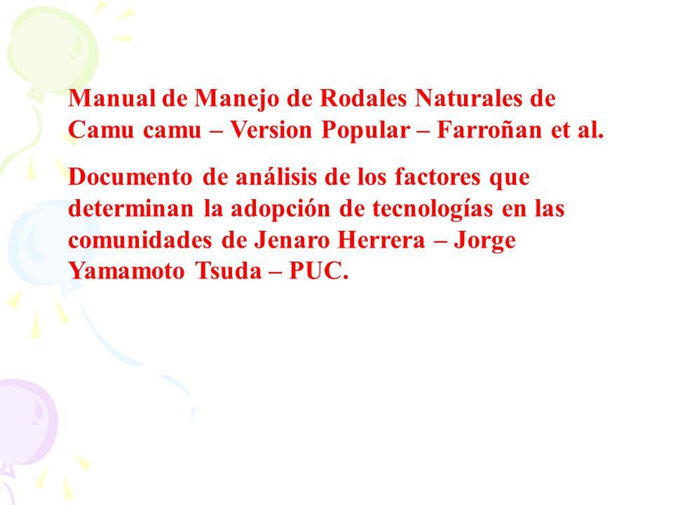 Manual de Manejo de Rodales Naturales de Camu camu – Version Popular – Farroñan et al. Documento de análisis de los factores que determinan la adopció